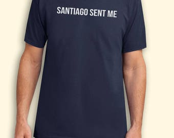 Santiago Sent Me Impractical Jokers TV Show Inspired. Male and Female T-shirt