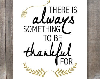 Printable Wall Art, There Is Always Something To Be Thankful For, there is always something quote, thankful quote, thankful printable