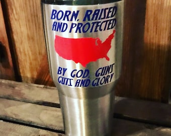 Personalized 30 oz Insulated Tumbler  'Born Raises and Protected by God Guns Guts and Glory'
