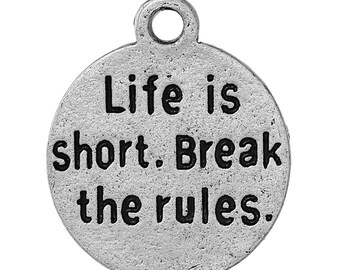 10 Silver LIFE is too Short. Break the RULES Word Round Charms 22mm, 10 Pieces, Saying, Word Charm