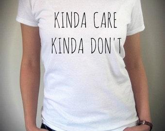 Kinda Care Kinda Don't shirt screenprint cotton Tee Shirt,