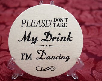I'm Dancing, don't take my drink(no cake)  Round COASTERS  X 100