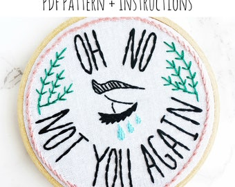 PATTERN: Oh No Not You Again Hand Embroidery Pattern with Instructions
