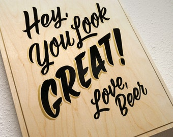 You Look Great, Love Beer - hand painted wood sign