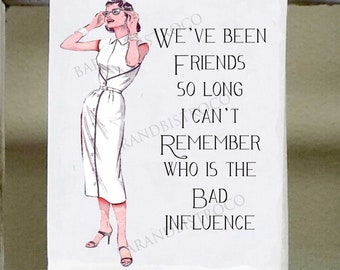 "Funny Kitchen Towel,"" We've been friends so long, I can't remember who is the bad influence "", vintage woman, girlfriend gift, secret sister"