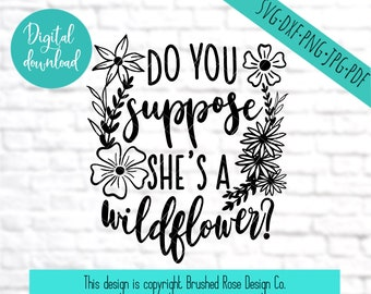 Do you suppose shes a wildflower svg, wonderland svg files sayings, sure cuts a lot, cricut, clip art cut files, commercial digital download