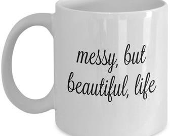 Messy, but beautiful, life