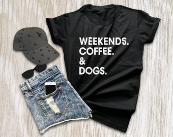 Dog tshirt dog lover gift coffee shirt weekends coffee dogs girls womens funny weekend shirt black slouchy tee size XS S M L XL