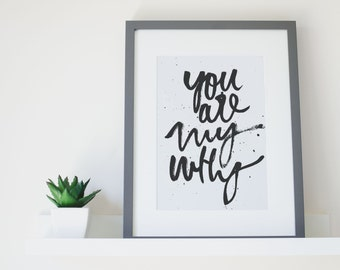 Wall Art Quote Print Black & White | YOU are my  WHY  | Typography Hand Lettered Wall Print