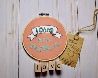 Love One Another Hoop Art, John 13:34,  Love One Another Hand Lettering, Embroidery Art, Scripture Art, Bible Verse Art, Hand-stitched