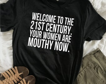 Whiskey In My Sippy Shirt / Women Are Mouthy Shirt / 21st Century Shirt / Woman Birthday Gift / Female Shirt / Generation Shirt