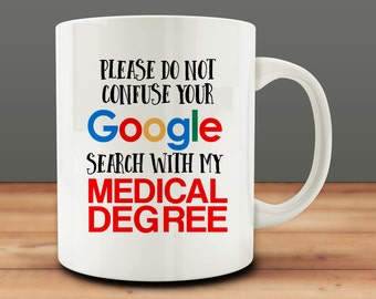 Gift for Doctor, Please Do Not Confuse Your Google Search With My Medical Degree mug, Funny Doctor Mug (M829)