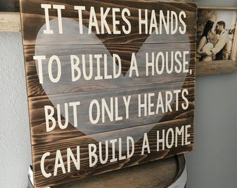 It takes hands to build a house, but only hearts can build a home/ pallet sign/ distressed
