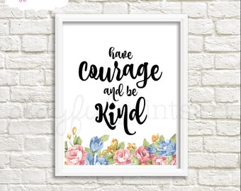 Have Courage and be Kind Print, 8x10, Instant Download