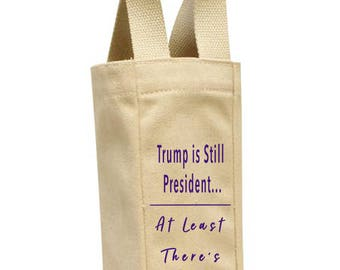 Anti-Trump Gift | Funny Political Gift | Trump is Still President at Least There's Wine | Liberal Gift | Gift for Liberal