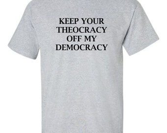 Keep your Theocracy off my Democracy Men's T-shirt Separation of Church and State