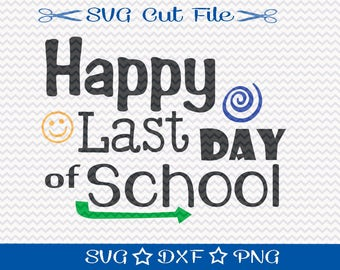 Last Day of School SVG File / SVG Cut File for Silhouette / End of School Year / Svg for Teachers