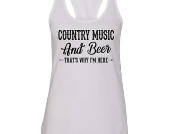 Country Music Tank Top, Country Concert Tank Top, Country Music and Beer That's Why I'm Here, Concert Tank Top, Country Girl Tank Top