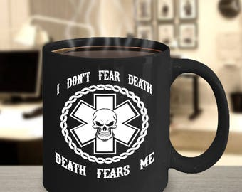 EMS I Don't Fear Death, Death Fears Me - Great Gift Idea For Any EMT Or Medic - Free Shipping Within the United States