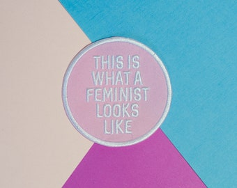 What A Feminist Looks Like Iron On Patch