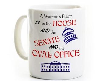 Political Humor Coffee Mug -A Woman's Place is in the House and the Senate -Hillary -Election Gift -Democratic Mug -Gift Birthday Travel Mug