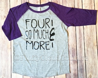 Four and so Much More Shirt/Raglan - Multiple Options - four year old birthday