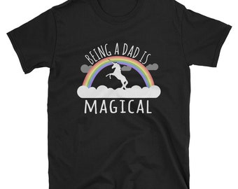 Being A Dad Is Magical T Shirt