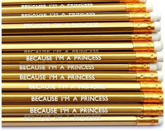 BECAUSE I'M A PRINCESS Pencil - Stationery - Party Favours - Stocking Stuffer - Queen - Royalty - Luxury - Royal Wedding - Gold - Party Bag