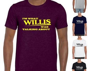 I'm What Willis Was Talking About - Mens/Adults Tshirt - Novelty/Funny/Gift/Present/Slogan
