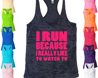 I Run Because I Really Like To Watch TV Racerback Burnout Tank Top.  Running Tank Top. Fitness Tank. Workout Tank Top. Funny Tank Top. D36