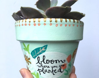 Floral, Bloom Where You Are Planted, Hand Painted, Terra Cotta, Succulent, Succulent Planter