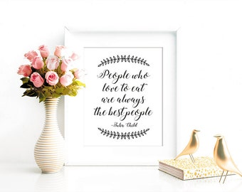 Julia Child Quote, People Who Like to Eat Are Always the Best People, Julia Child Typography, Kitchen Art, Kitchen Typography, Modern Art