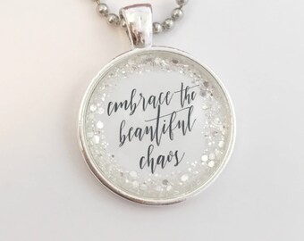 Embrace the Beautiful Chaos Round Pendant *or* CUSTOM Necklace, Quote Necklace, Word Necklace, Boho Necklace, Personalized Gift Keyring