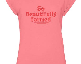 So Beautifully Formed Ladies Pink Workout T-Shirt Clothing for Single Women, Wife, Lover, Spouse, Soul Mate, Girl Friend, UK Seller Only