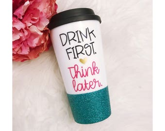 Drink First, Think Later // Glitter Dipped // Coffee Cup // Mom Life // Motherhood // Coffee Lover // Coffee Drinker // Glitter Cup
