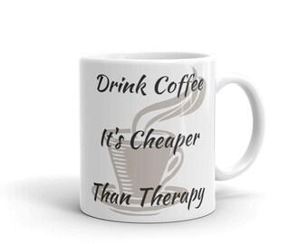 Boire du café, c'est moins cher que la thérapie café tasse 11 ou 15 onces, boire du café thérapie, drôle, micro-ondes et lavable au lave-vaisselle, nous livraison gratuite