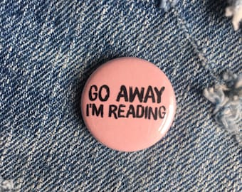 Go Away I'm Reading         1 inch pin back button