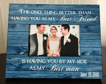 Best man personalized picture frame for best friend // Groomsman wedding gift  // The only thing better than having you as my best friend...