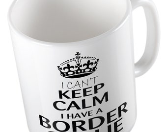 I Can't Keep Calm I Have A BORDER COLLIE Mug