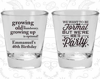 40th Birthday Shot Glasses, Birthday Glasses, Growing Old, Growing Up, Formal but here to party, Birthday Shot Glasses (20135)