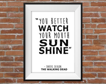 You Better Watch Your Mouth Sun Shine - Daryl Dixon - The Walking Dead Quote - Wall Art - Typographic Digital Print - TWD Quote Poster