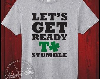 Let's Get Ready To Stumble Irish Shirt Funny St Patricks Day T-Shirt Beer Drunk St Pattys Day Irish