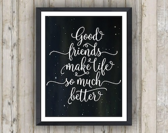 Good friends make life so much better, Printable Quote, decor wall art decor poster, Art Print, typography calligraphy,