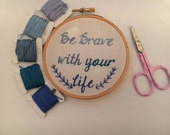 Be brave quote, 4 inch embroidery hoop, Be brave with your life, cool blue, wall decor, Inspirational quote wall hanging, made to order