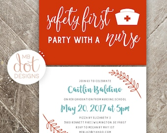 Safety First, Party with a Nurse - Nursing School - Graduation Party Invitation - Double Sided Print - Custom School Colors Available!