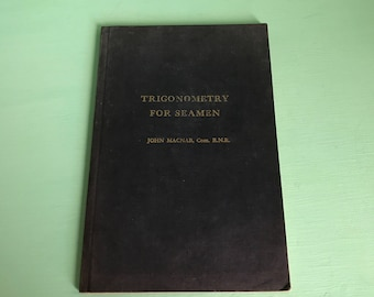 Trigonometry Simplified With Nautical Astronomy For Seamen and Others  Seventh Edition 1920