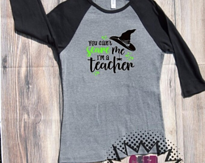 Can't Scare me I'm a teacher halloween T-shirt Adult Raglan Baseball Tee  Vinyl Unisex Cotton Witch Pumpkin spice