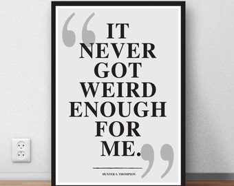 Hunter S. Thompson Quote -  'It never got weird enough' literary quote Gonzo -
