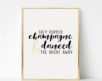 Digital Download They Popped Champagne & Danced The Night Away Printable 5x7 and 8x10