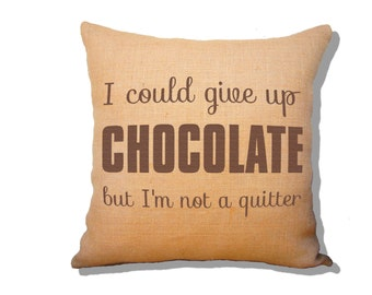 I could give up CHOCOLATE but I'm not a quitter, Burlap Pillow, Gift for the Chocolate Lover, Hershey Chocolate Pillow SPS-105
